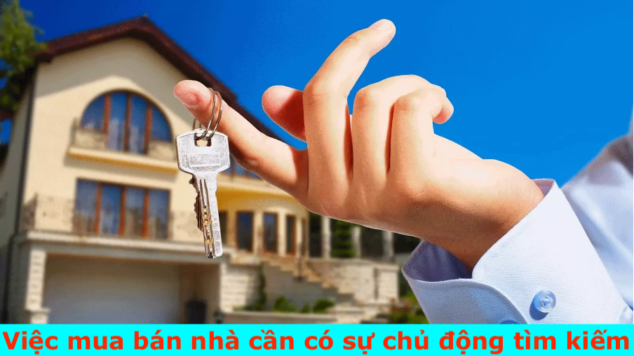 Việc mua bán nhà cần có sự chủ động tìm kiếm